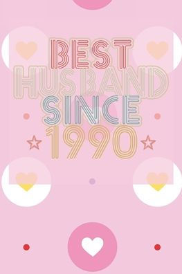 Best Husband Since 1990 30th Wedding Anniversary Gift 30 Year Wedding Anniversary Gift For Husband Couple Who Married In 1990 By Ashikur Alam Paperback Barnes Noble